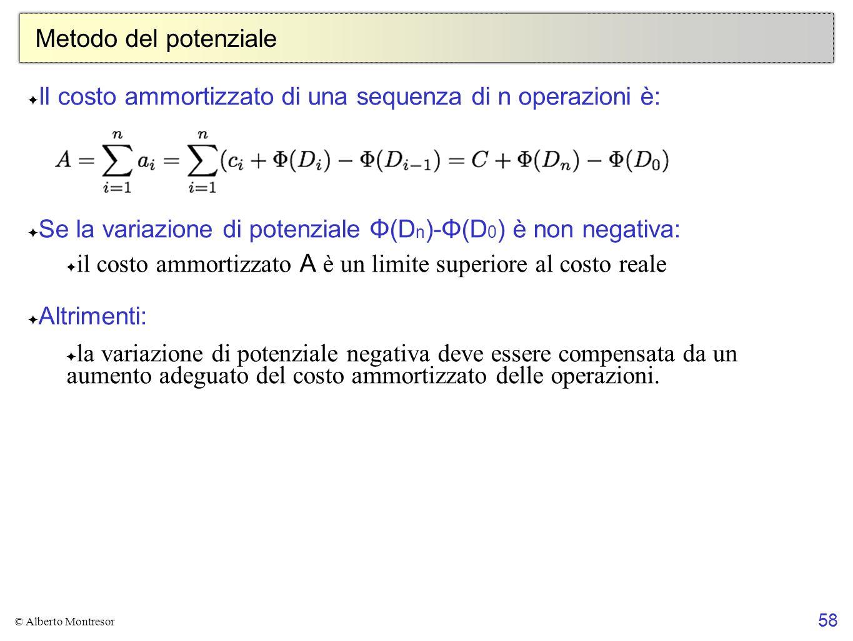 58 © Alberto Montresor Metodo del potenziale Il costo ammortizzato di una sequenza di n operazioni è: Se la variazione di potenziale Φ(D n )-Φ(D 0 ) è