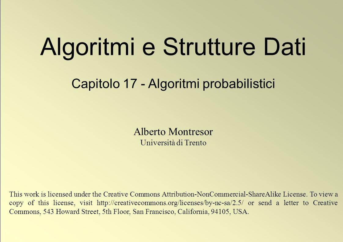 1 © Alberto Montresor Algoritmi e Strutture Dati Capitolo 17 - Algoritmi probabilistici Alberto Montresor Università di Trento This work is licensed u