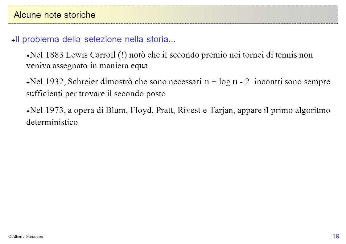 19 © Alberto Montresor Alcune note storiche Il problema della selezione nella storia... Nel 1883 Lewis Carroll (!) notò che il secondo premio nei torn