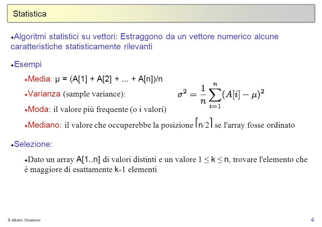 5 © Alberto Montresor Selezione: casi particolari Ricerca del minimo, massimo T(n) = n-1 = θ(n) confronti Possiamo dimostrare che questo algoritmo è ottimale.