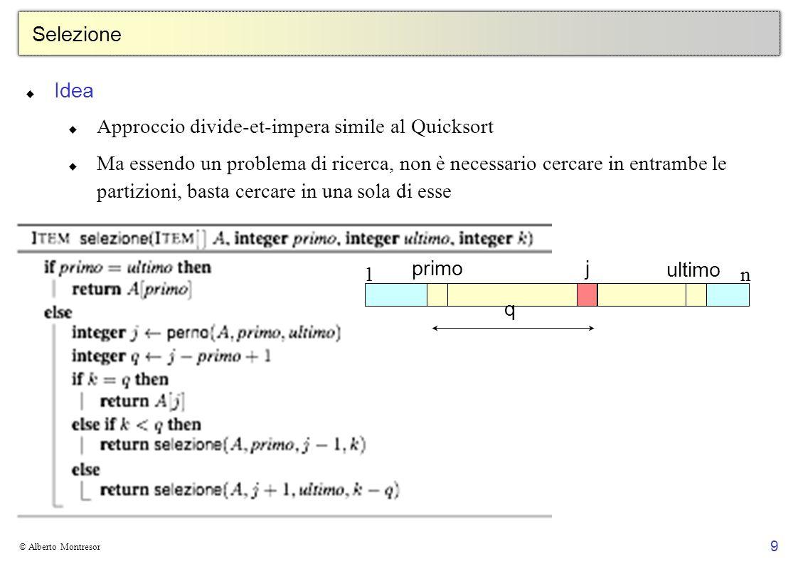 20 © Alberto Montresor 20 Bucket sort 0.0 0.1 0.2 0.3 0.4 0.5 0.6 0.7 0.8 0.9 Ipotesi sull input I valori da ordinare sono numeri reali uniformemente distribuiti nell intervallo [0, 1)Qualunque insieme di valori distribuiti uniformemente può essere normalizzato nell intervallo [0, 1) Idea Dividere l intervallo in n sottointervalli di dimensione 1/ n, detti bucket, e poi distribuire gli n numeri nei bucketPer l ipotesi di uniformità, il numero atteso di valori nei bucket è 1I singoli bucket possono essere ordinati con Insertion Sort