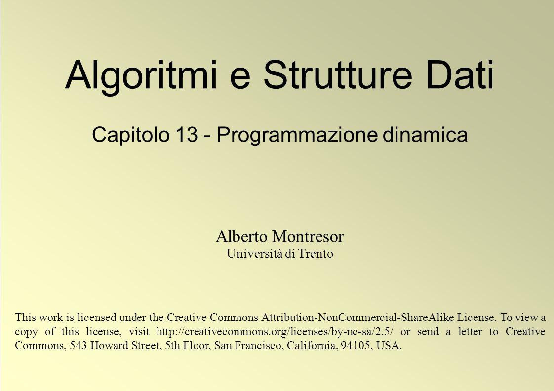 62 © Alberto Montresor 0123456 ATBCBD 0 0000000 1 T 00 1 1111 2 A 0 1 1 1 1 1 1 3 C 0 1 1 1 2 22 4 C 0 1 1 1 2 22 5 B 0 1 1 2 2 3 3 6 T 0 1 2 2 2 3 3 i j deriva da i-1,j-1 deriva da i-1,j deriva da i,j-1 TACCBT ATBCBD