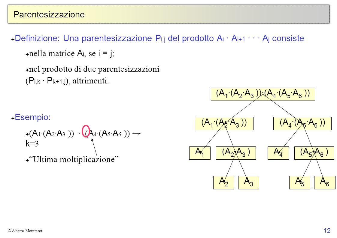 12 © Alberto Montresor Parentesizzazione Definizione: Una parentesizzazione P i,j del prodotto A i · A i+1 · · · A j consiste nella matrice A i, se i