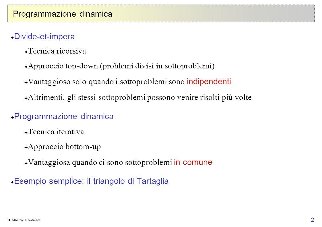 73 © Alberto Montresor Sottostruttura ottima Definizione Tabella D [0...