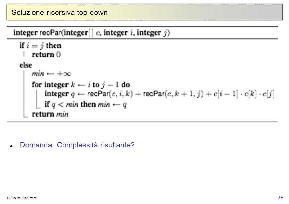 28 © Alberto Montresor Soluzione ricorsiva top-down Domanda: Complessità risultante?