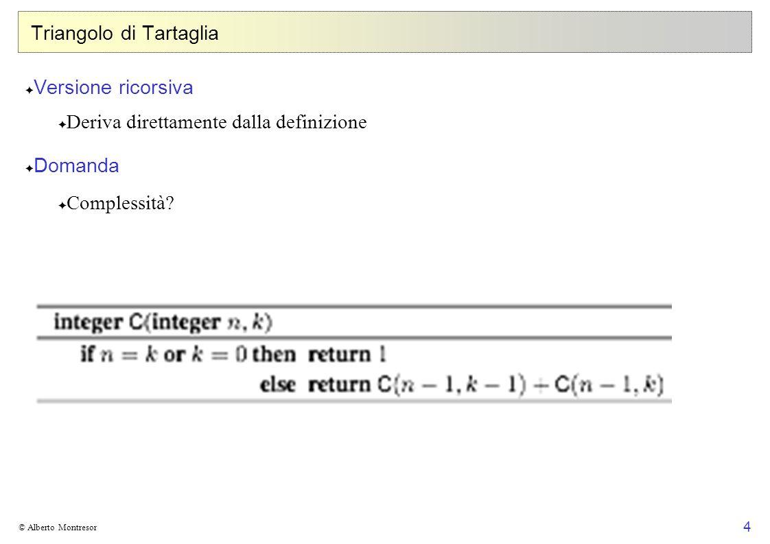45 © Alberto Montresor Zaino Caratterizzazione del problema P ( i, c ) è il sottoproblema dato dai primi i oggetti da inserire in uno zaino con capacità c Il problema originale corrisponde a P ( n, C ) Teorema - sottostruttura ottima Sia S ( i, c ) una soluzione ottima per il problema P ( i, c ) Possono darsi due casi: Se i S ( i, c ), allora S ( i, c )-{ i } è una soluzione ottima per il sottoproblema P ( i -1, c - v i ) Se i S ( i, c ), allora S ( i, c ) è una soluzione ottima per il sottoproblema P ( i 1, c ) Dimostrazione per assurdo