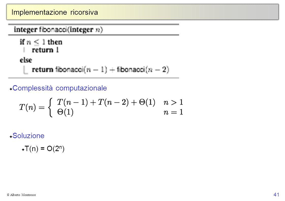 41 © Alberto Montresor Implementazione ricorsiva Complessità computazionale Soluzione T(n) = O(2 n )