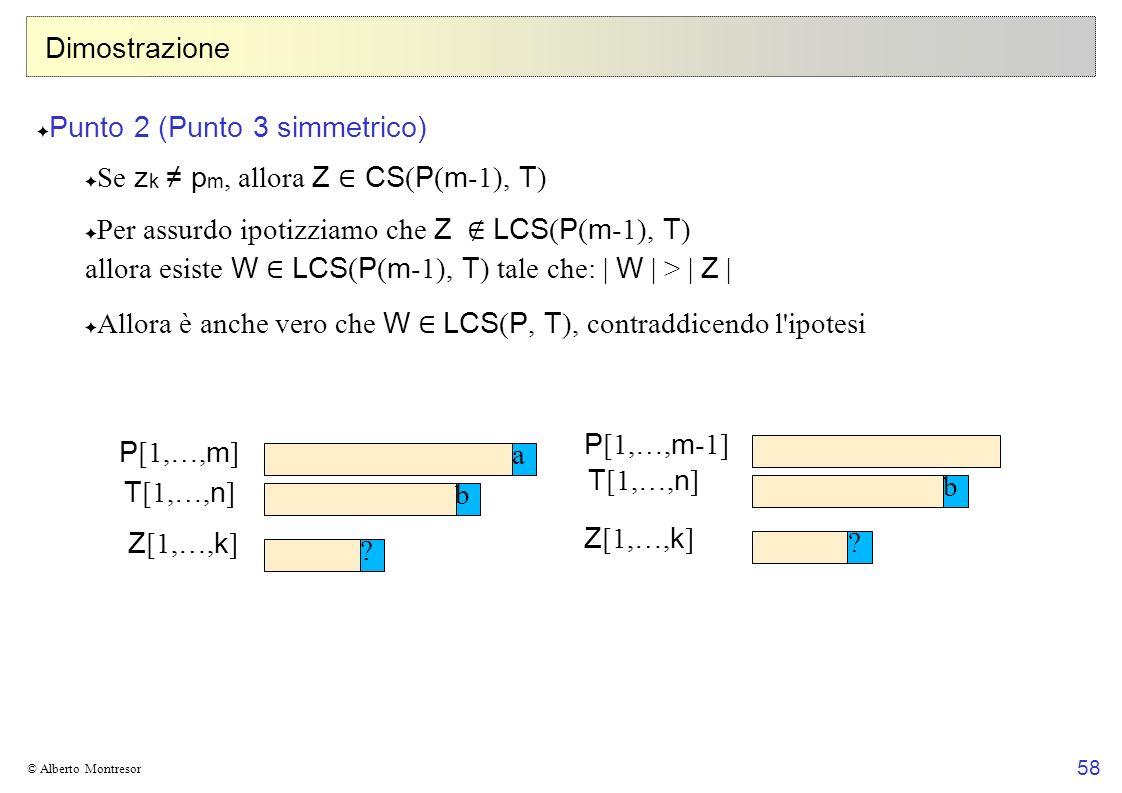 58 © Alberto Montresor Dimostrazione Punto 2 (Punto 3 simmetrico) Se z k p m, allora Z CS ( P ( m -1), T ) Per assurdo ipotizziamo che Z LCS ( P ( m -