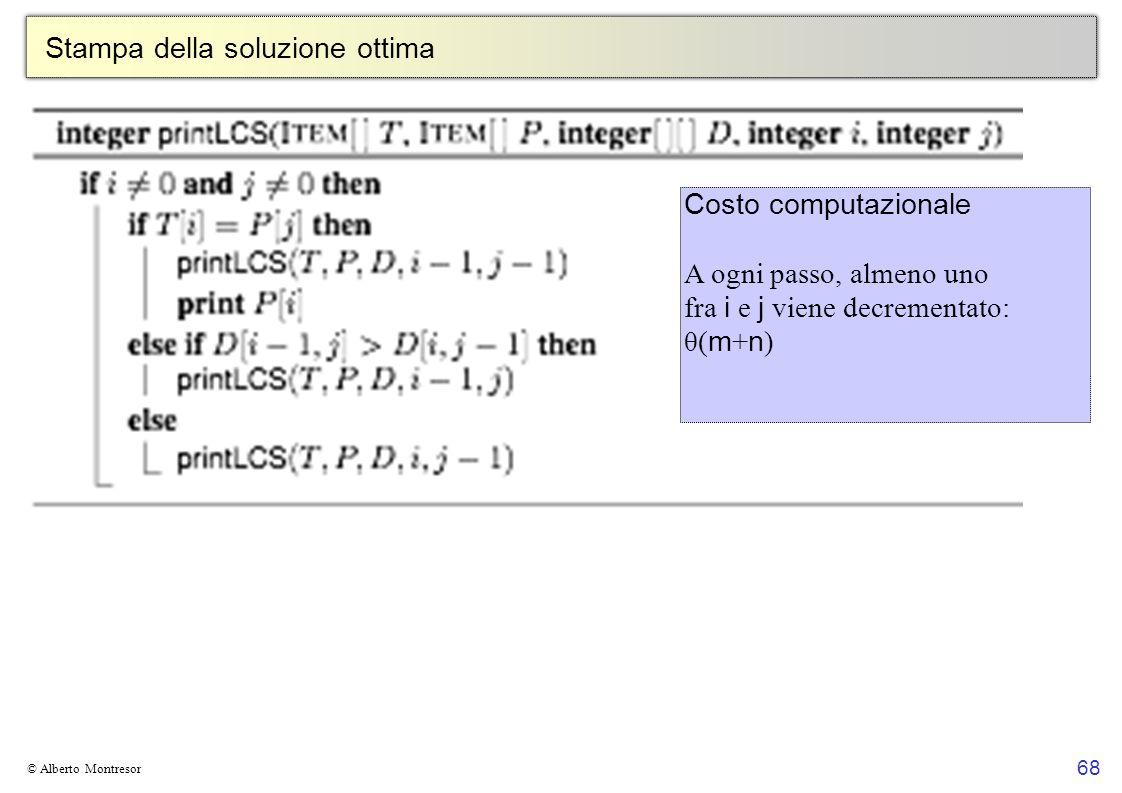68 © Alberto Montresor Stampa della soluzione ottima Costo computazionale A ogni passo, almeno uno fra i e j viene decrementato: θ( m + n )