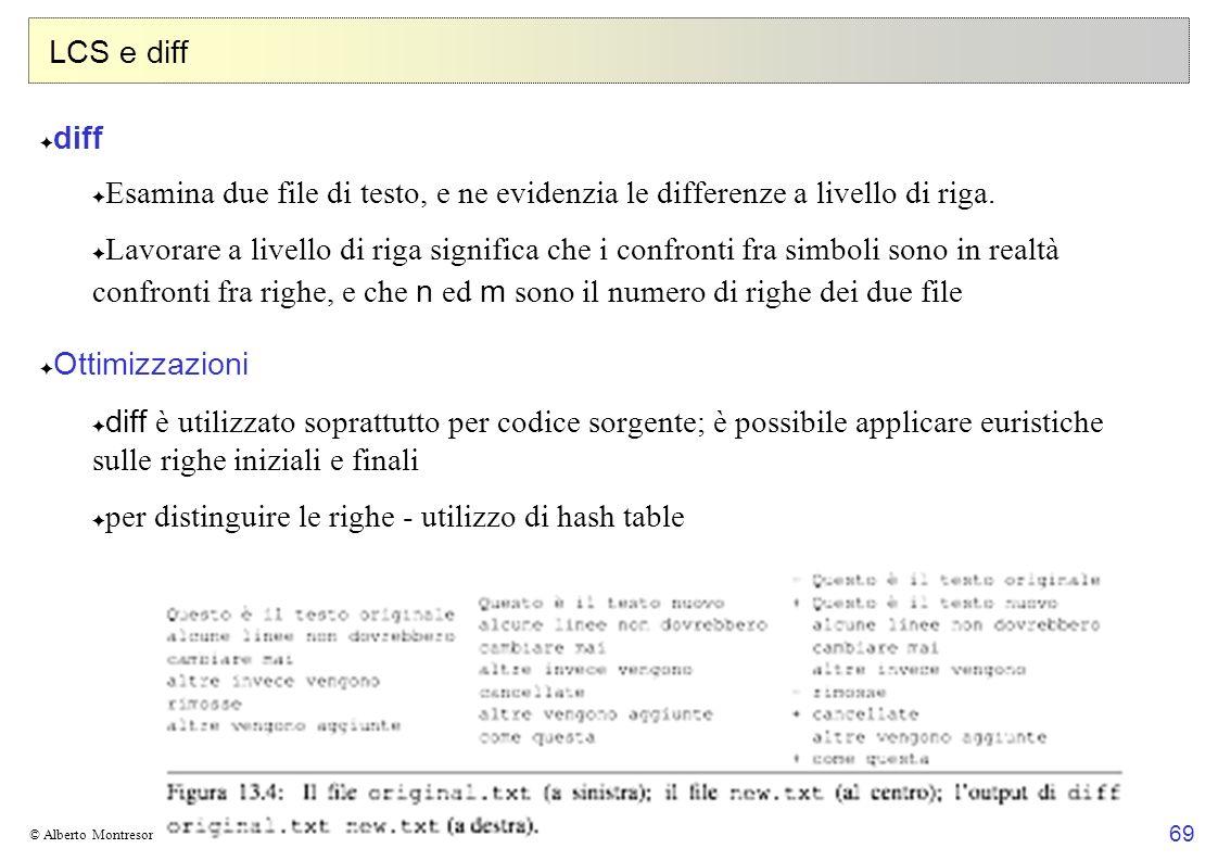 69 © Alberto Montresor LCS e diff diff Esamina due file di testo, e ne evidenzia le differenze a livello di riga. Lavorare a livello di riga significa