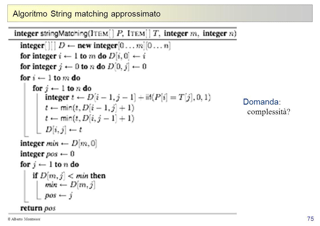 75 © Alberto Montresor Algoritmo String matching approssimato Domanda : complessità?