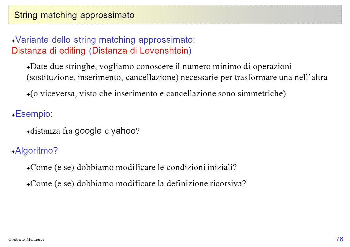 76 © Alberto Montresor String matching approssimato Variante dello string matching approssimato: Distanza di editing (Distanza di Levenshtein) Date du