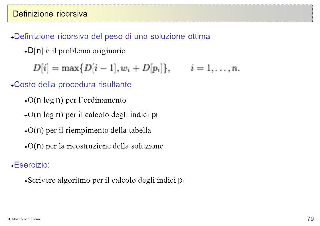 79 © Alberto Montresor Definizione ricorsiva Definizione ricorsiva del peso di una soluzione ottima D [ n ] è il problema originario Costo della proce