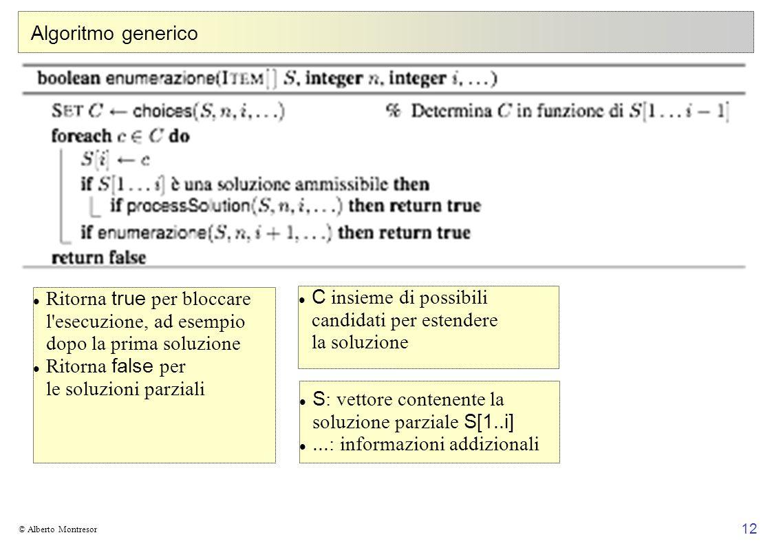 12 © Alberto Montresor Algoritmo generico S : vettore contenente la soluzione parziale S[1..i]... : informazioni addizionali C insieme di possibili ca
