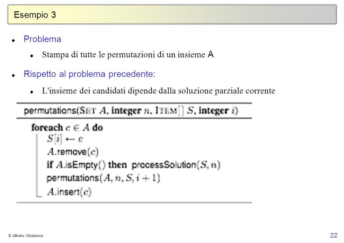 22 © Alberto Montresor Esempio 3 Problema Stampa di tutte le permutazioni di un insieme A Rispetto al problema precedente: L'insieme dei candidati dip