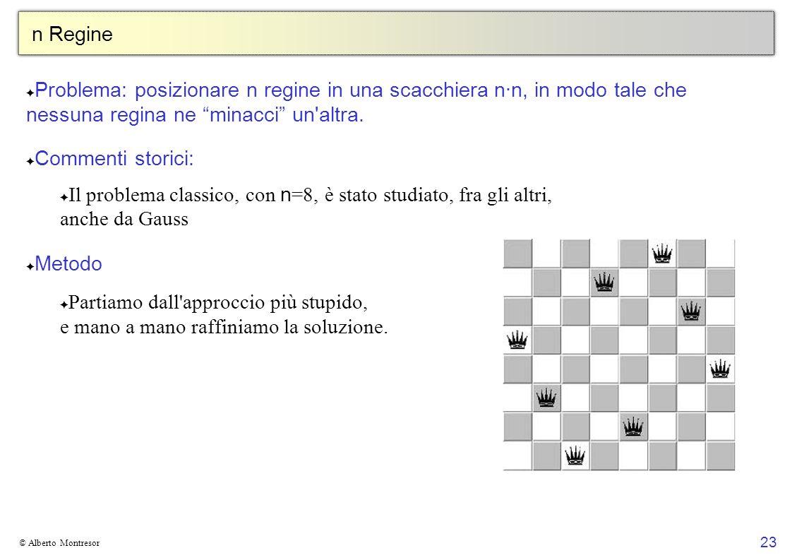23 © Alberto Montresor n Regine Problema: posizionare n regine in una scacchiera n·n, in modo tale che nessuna regina ne minacci un'altra. Commenti st