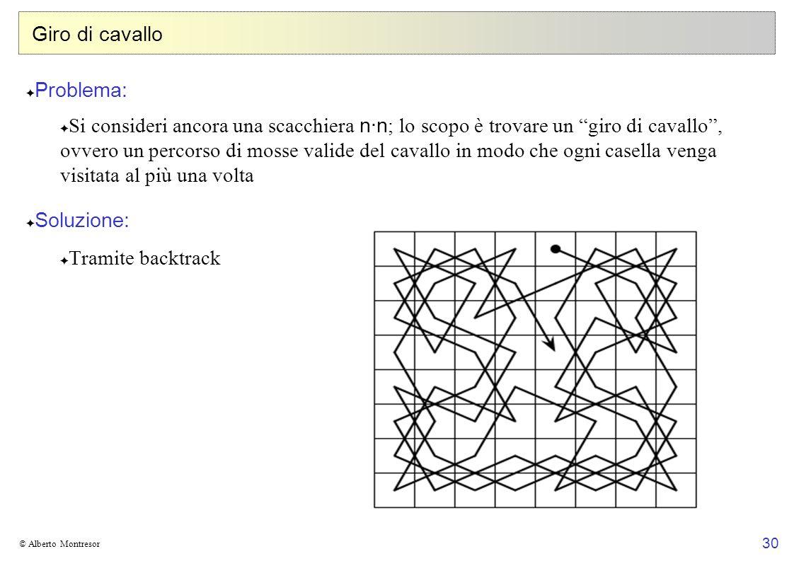 30 © Alberto Montresor Giro di cavallo Problema: Si consideri ancora una scacchiera n·n ; lo scopo è trovare un giro di cavallo, ovvero un percorso di