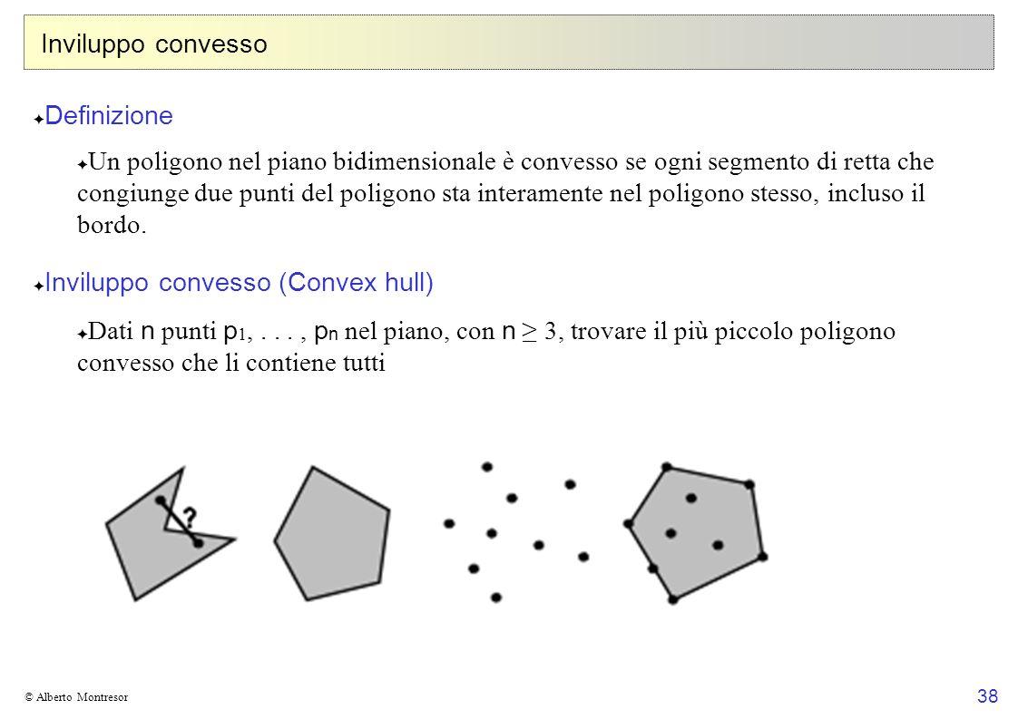 38 © Alberto Montresor Inviluppo convesso Definizione Un poligono nel piano bidimensionale è convesso se ogni segmento di retta che congiunge due punt