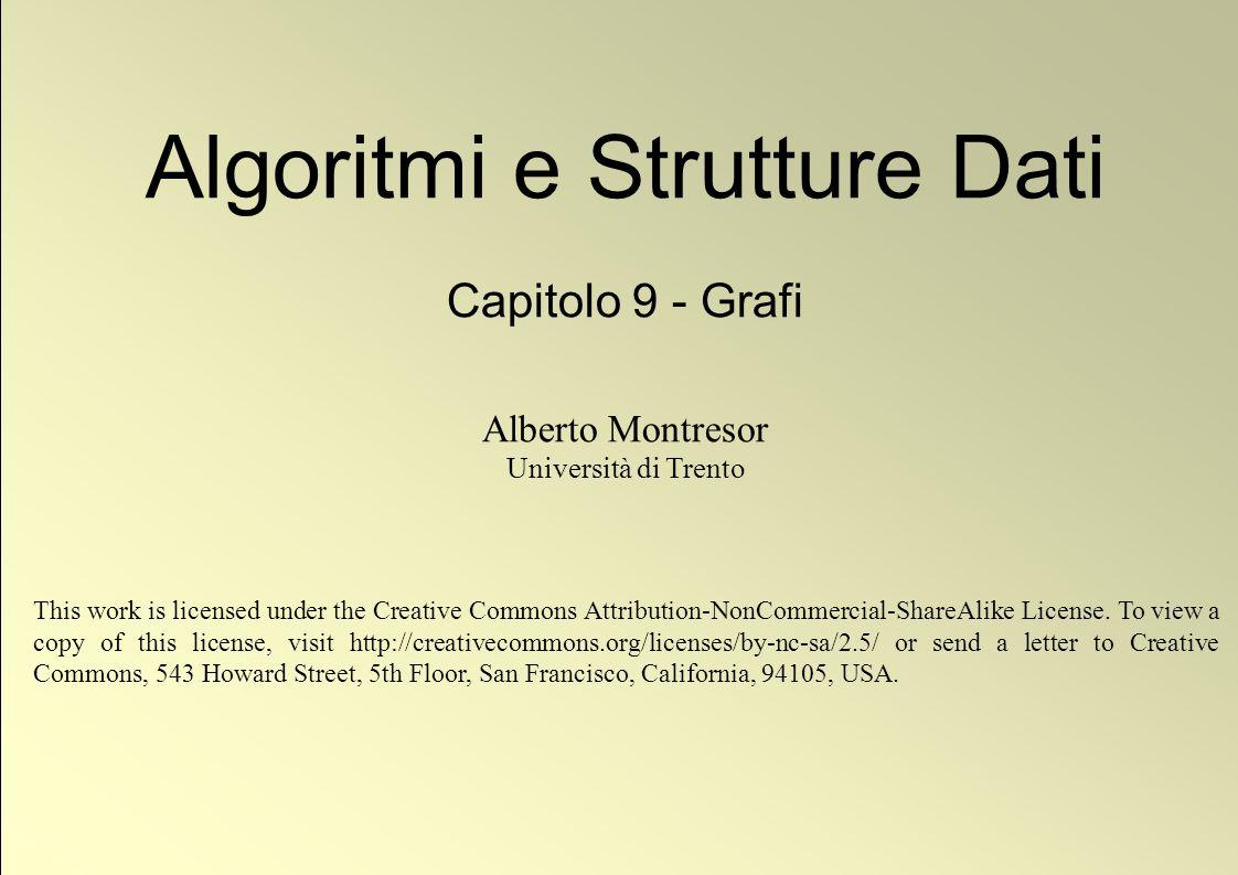 1 © Alberto Montresor Algoritmi e Strutture Dati Capitolo 9 - Grafi Alberto Montresor Università di Trento This work is licensed under the Creative Co