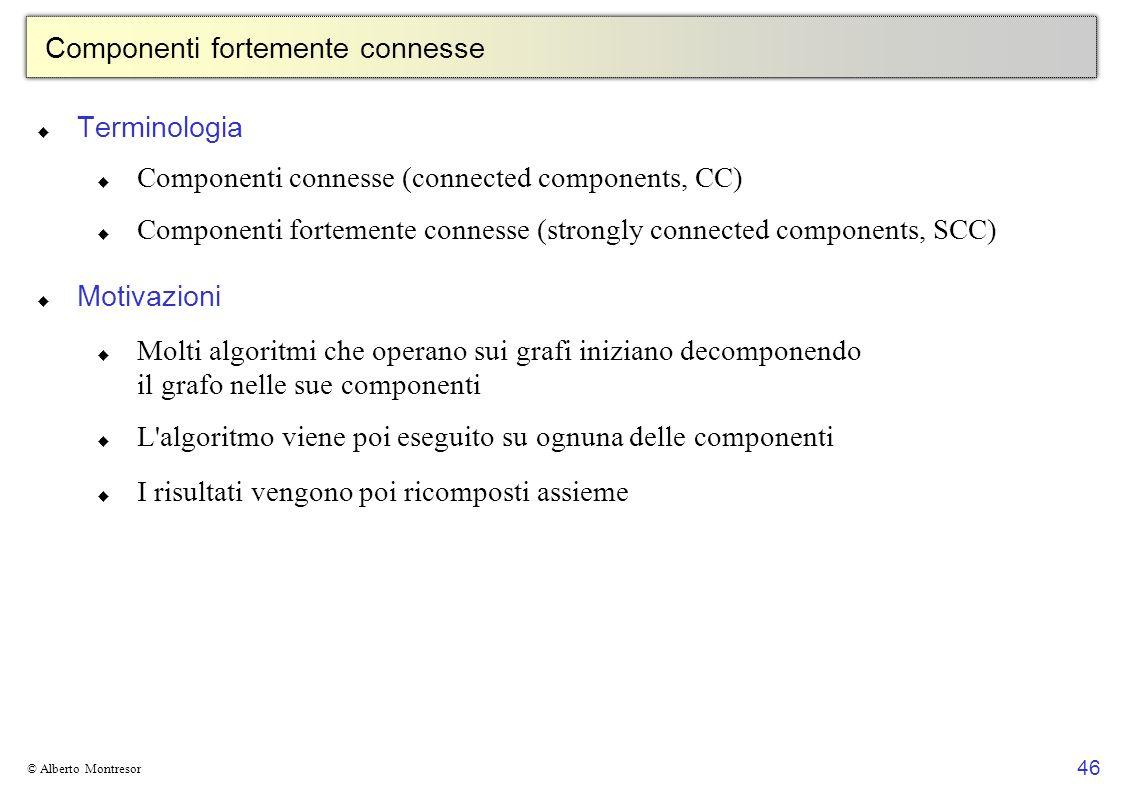 46 © Alberto Montresor Componenti fortemente connesse Terminologia Componenti connesse (connected components, CC) Componenti fortemente connesse (stro
