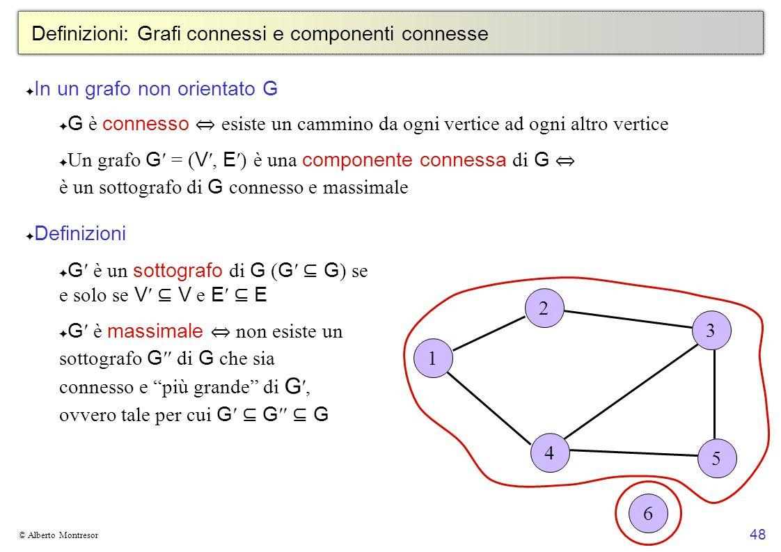 48 © Alberto Montresor Definizioni: Grafi connessi e componenti connesse In un grafo non orientato G G è connesso esiste un cammino da ogni vertice ad