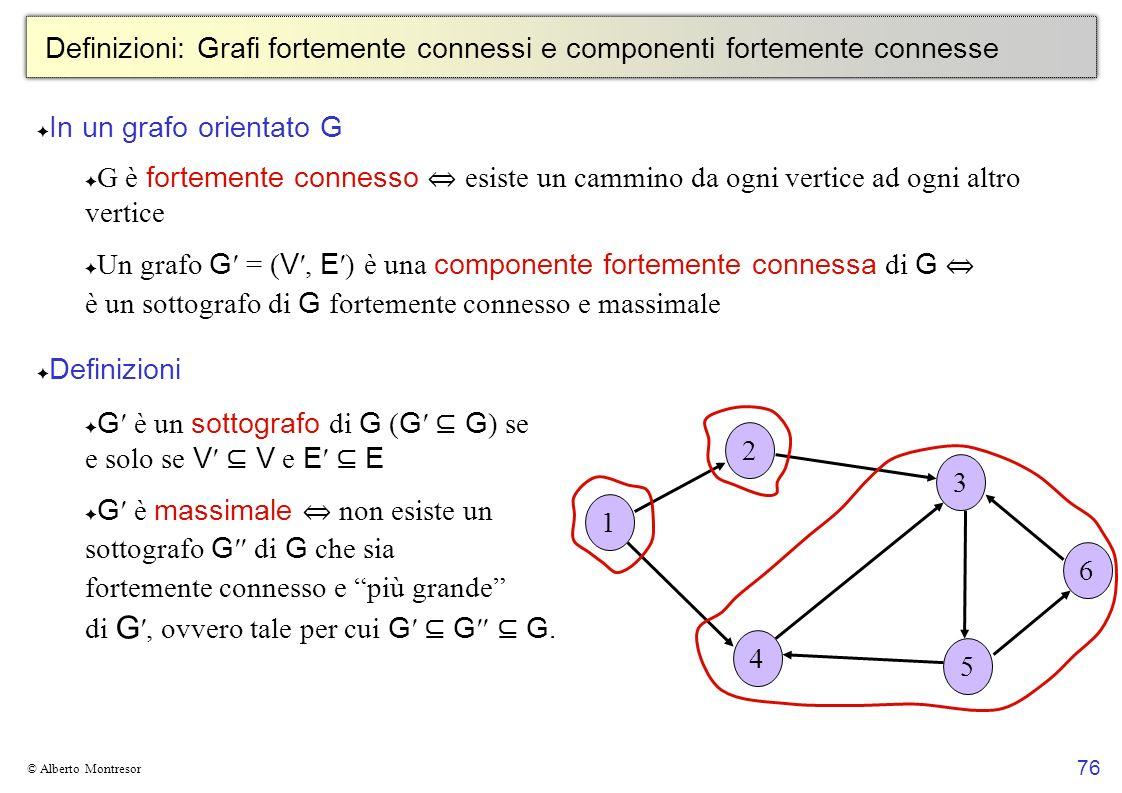 76 © Alberto Montresor Definizioni: Grafi fortemente connessi e componenti fortemente connesse In un grafo orientato G G è fortemente connesso esiste