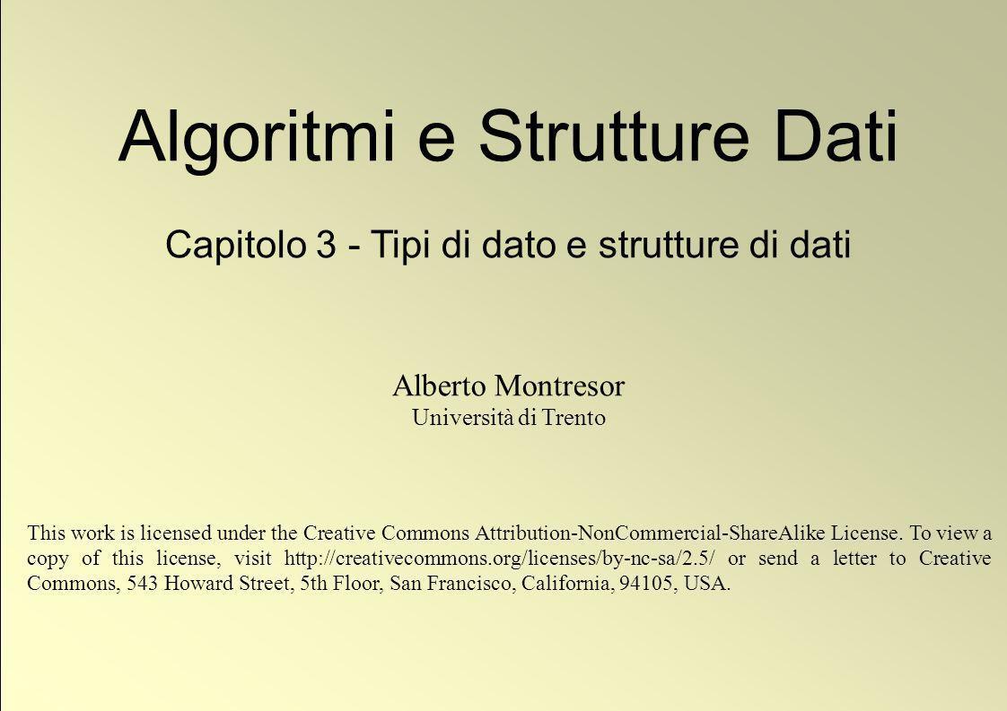 1 © Alberto Montresor Algoritmi e Strutture Dati Capitolo 3 - Tipi di dato e strutture di dati Alberto Montresor Università di Trento This work is lic
