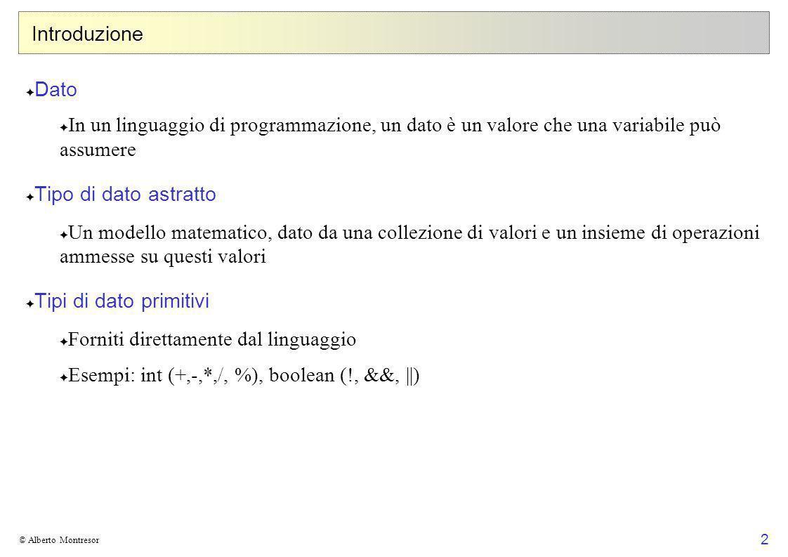 2 © Alberto Montresor Introduzione Dato In un linguaggio di programmazione, un dato è un valore che una variabile può assumere Tipo di dato astratto U