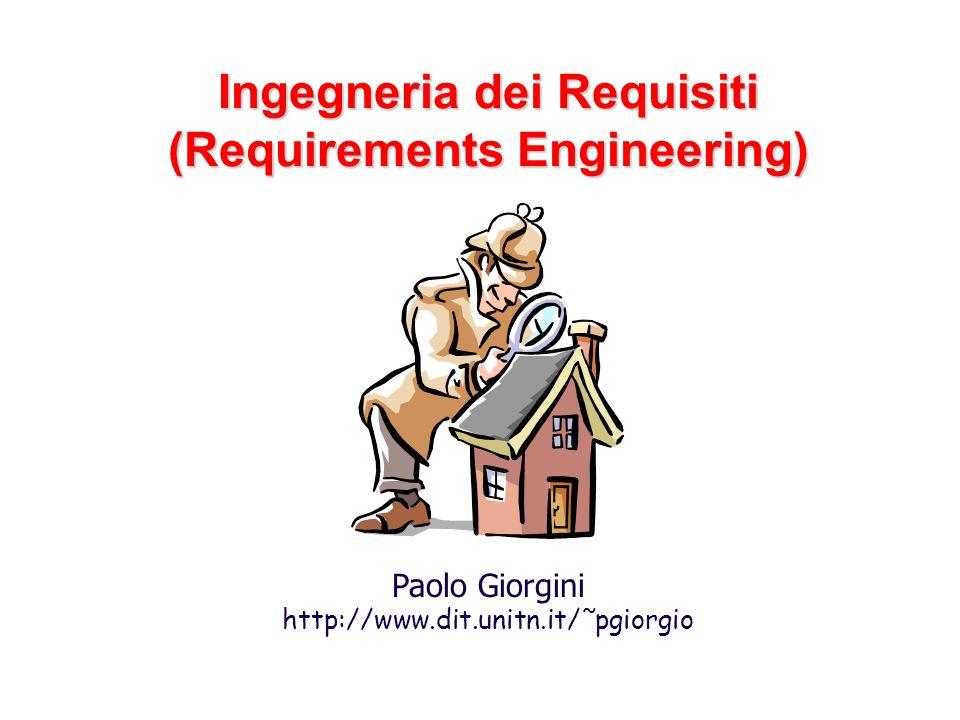 Ingegneria dei Requisiti (Requirements Engineering) Paolo Giorgini http://www.dit.unitn.it/˜pgiorgio