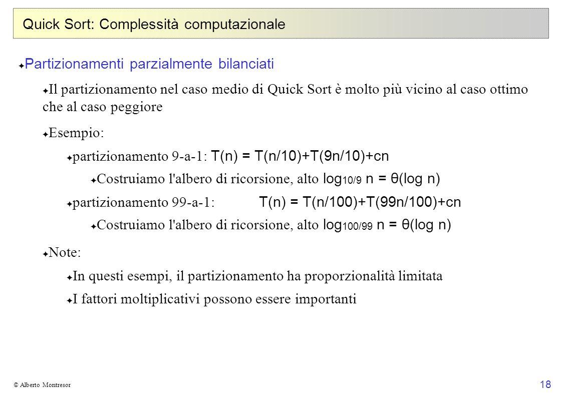 18 © Alberto Montresor Quick Sort: Complessità computazionale Partizionamenti parzialmente bilanciati Il partizionamento nel caso medio di Quick Sort