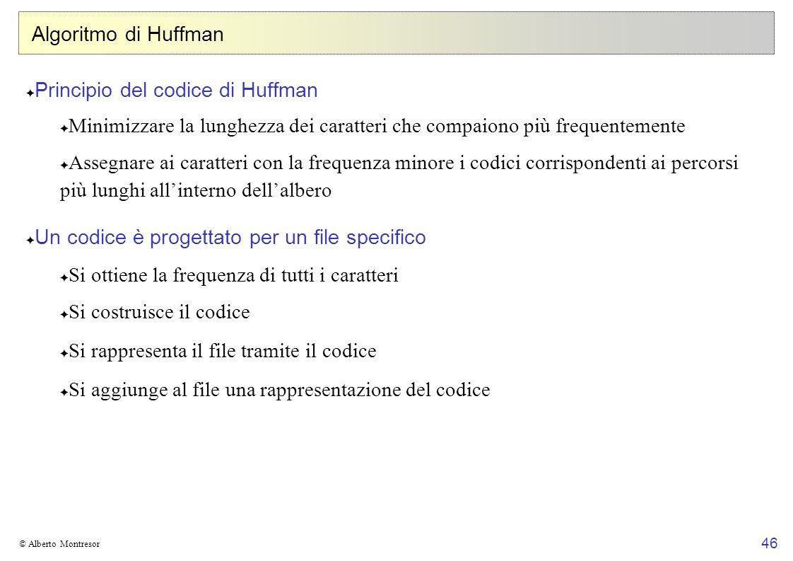 46 © Alberto Montresor Algoritmo di Huffman Principio del codice di Huffman Minimizzare la lunghezza dei caratteri che compaiono più frequentemente As