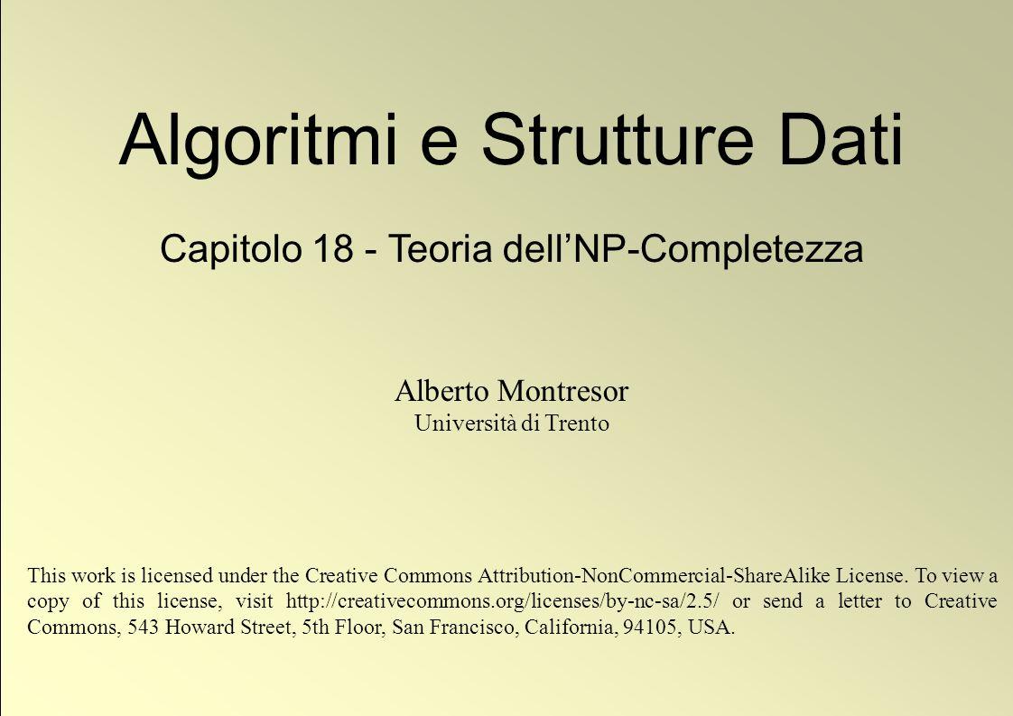 1 © Alberto Montresor Algoritmi e Strutture Dati Capitolo 18 - Teoria dellNP-Completezza Alberto Montresor Università di Trento This work is licensed