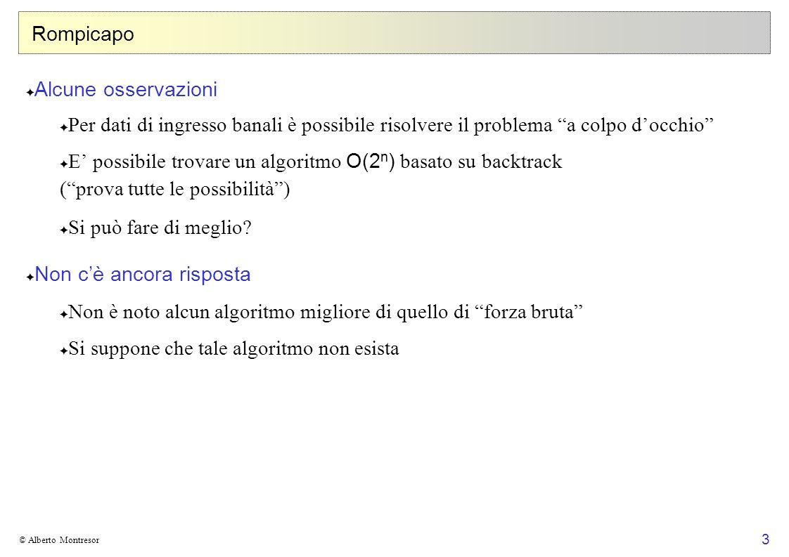 3 © Alberto Montresor Rompicapo Alcune osservazioni Per dati di ingresso banali è possibile risolvere il problema a colpo docchio E possibile trovare