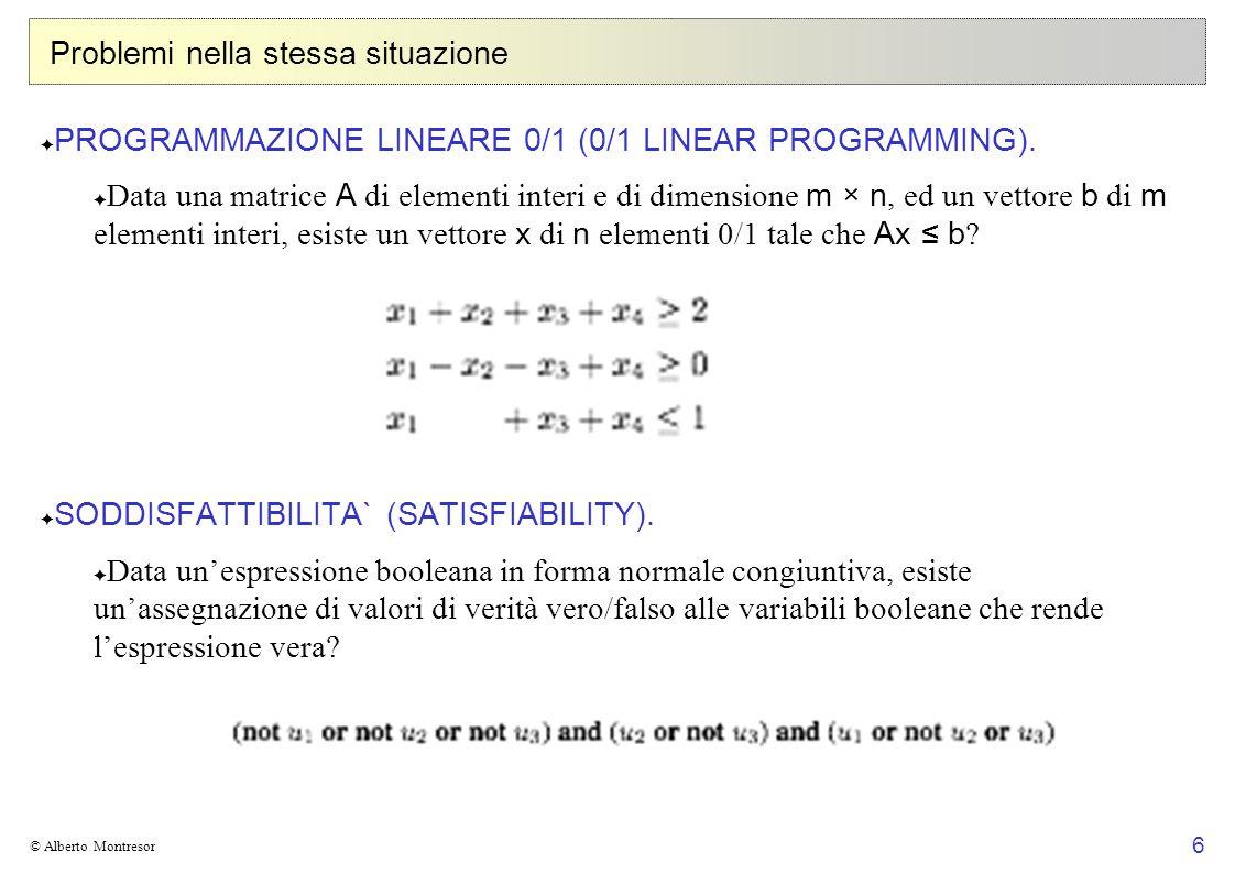 6 © Alberto Montresor Problemi nella stessa situazione PROGRAMMAZIONE LINEARE 0/1 (0/1 LINEAR PROGRAMMING). Data una matrice A di elementi interi e di