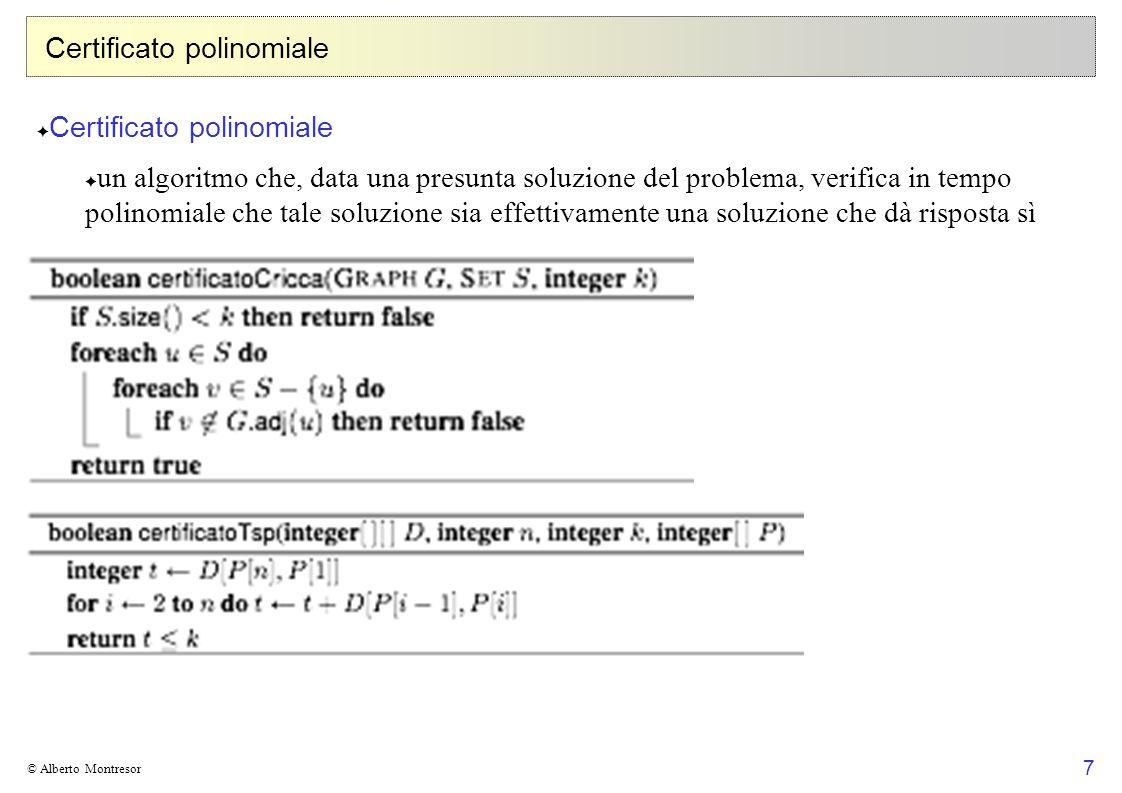 7 © Alberto Montresor Certificato polinomiale un algoritmo che, data una presunta soluzione del problema, verifica in tempo polinomiale che tale soluz