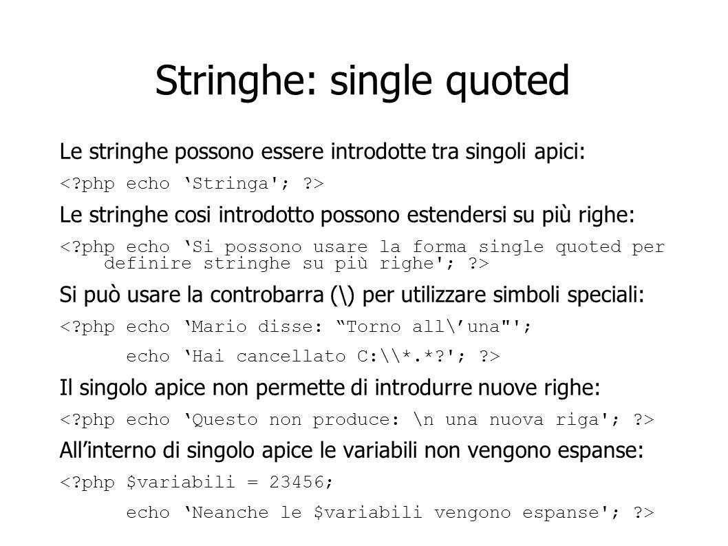 Stringhe: single quoted Le stringhe possono essere introdotte tra singoli apici: Le stringhe cosi introdotto possono estendersi su più righe: Si può u