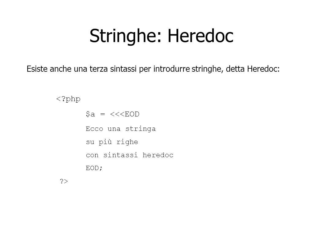 Stringhe: Heredoc Esiste anche una terza sintassi per introdurre stringhe, detta Heredoc: <?php $a = <<<EOD Ecco una stringa su più righe con sintassi