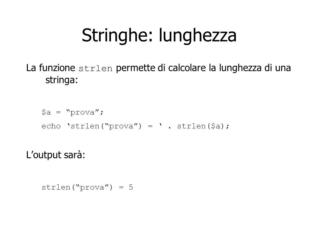 Stringhe: lunghezza La funzione strlen permette di calcolare la lunghezza di una stringa: $a = prova; echo strlen(prova) =. strlen($a); Loutput sarà: