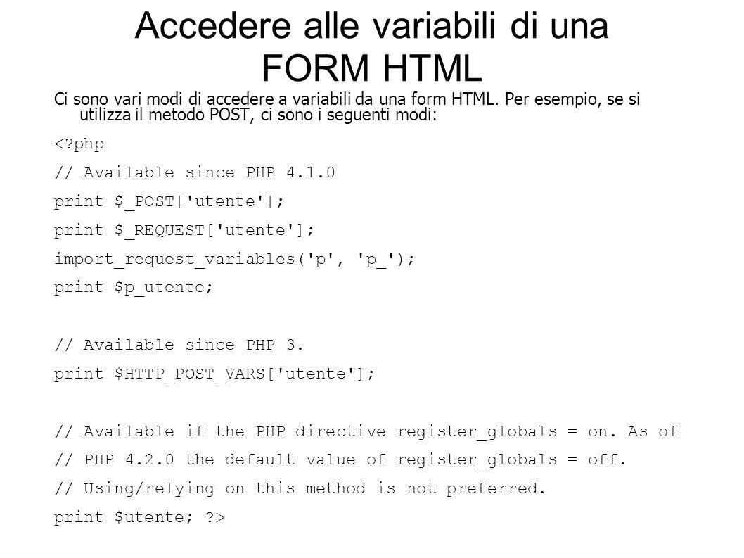 Accedere alle variabili di una FORM HTML Ci sono vari modi di accedere a variabili da una form HTML. Per esempio, se si utilizza il metodo POST, ci so