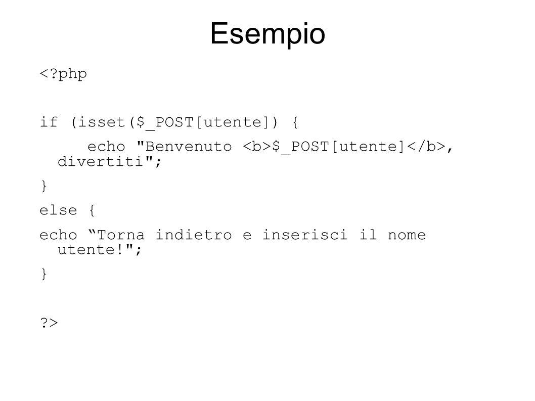 Esempio <?php if (isset($_POST[utente]) { echo