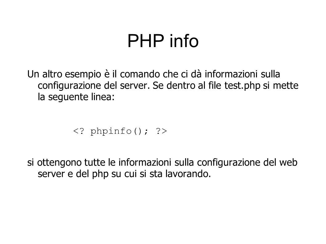 PHP info Un altro esempio è il comando che ci dà informazioni sulla configurazione del server. Se dentro al file test.php si mette la seguente linea: