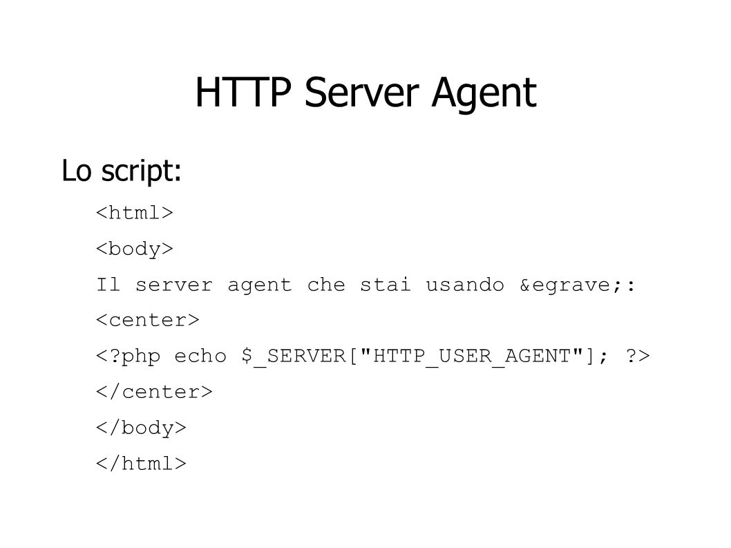 Esempio <?php if (isset($_POST[utente]) { echo Benvenuto $_POST[utente], divertiti ; } else { echo Torna indietro e inserisci il nome utente! ; } ?>