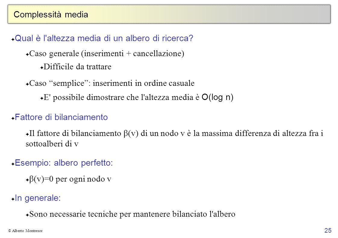 25 © Alberto Montresor Complessità media Qual è l'altezza media di un albero di ricerca? Caso generale (inserimenti + cancellazione) Difficile da trat