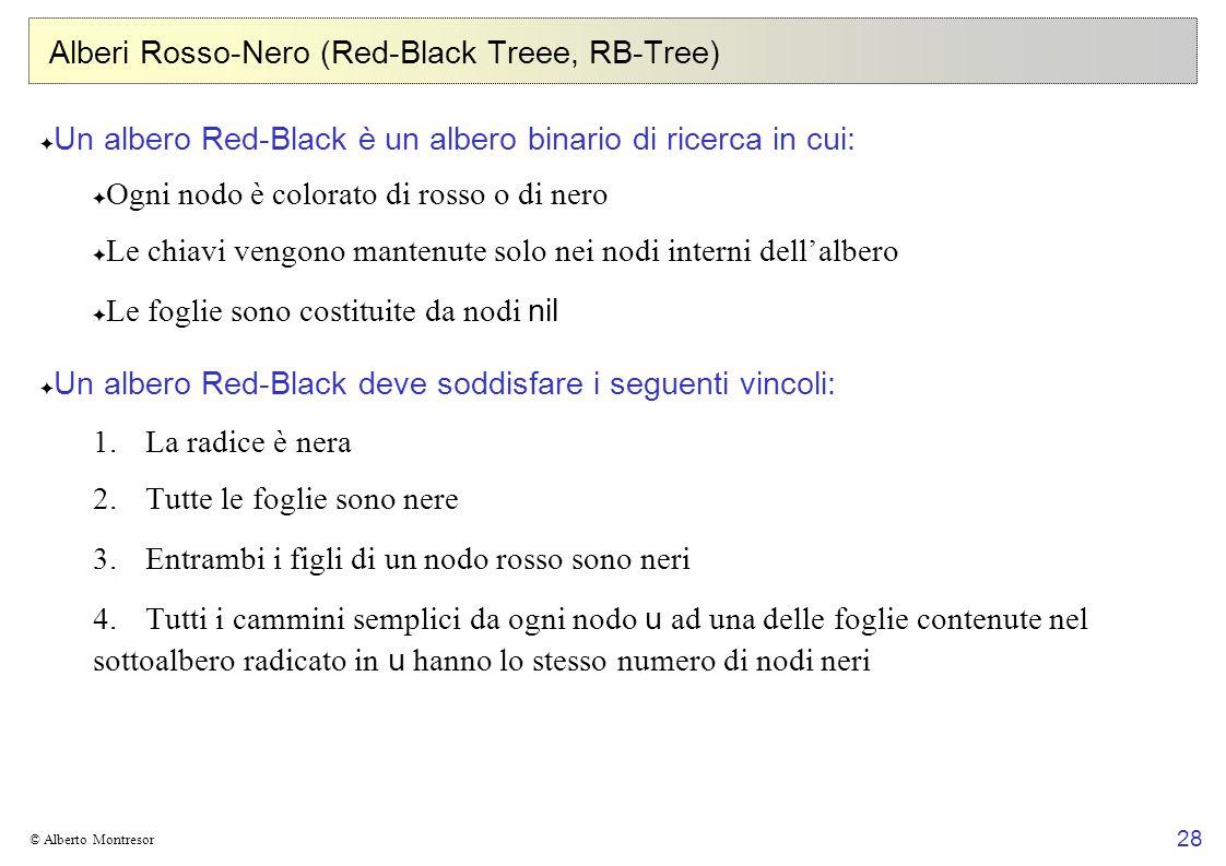 28 © Alberto Montresor Alberi Rosso-Nero (Red-Black Treee, RB-Tree) Un albero Red-Black è un albero binario di ricerca in cui: Ogni nodo è colorato di