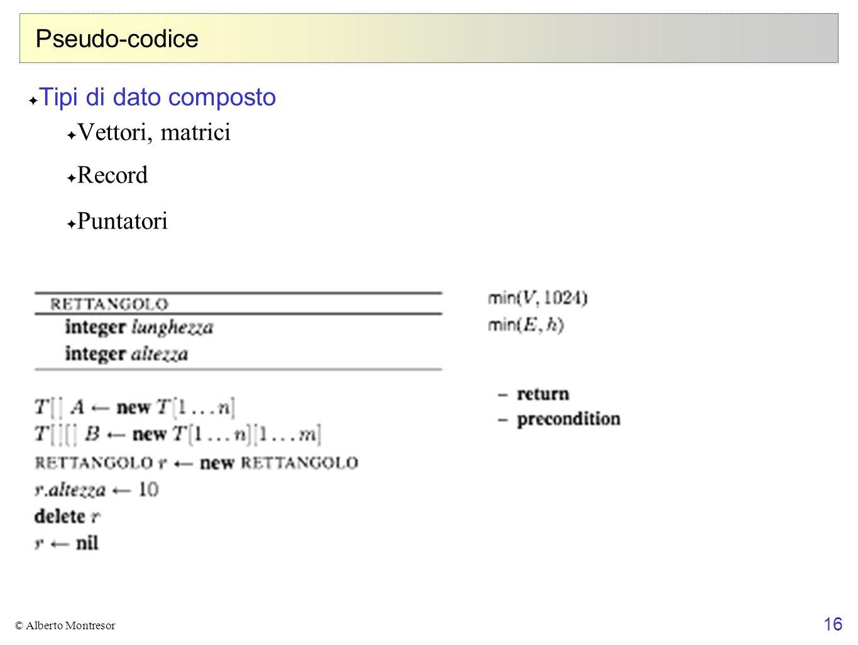 16 © Alberto Montresor Pseudo-codice Tipi di dato composto Vettori, matrici Record Puntatori Procedure e funzioni Parametri formali Parametri attuali