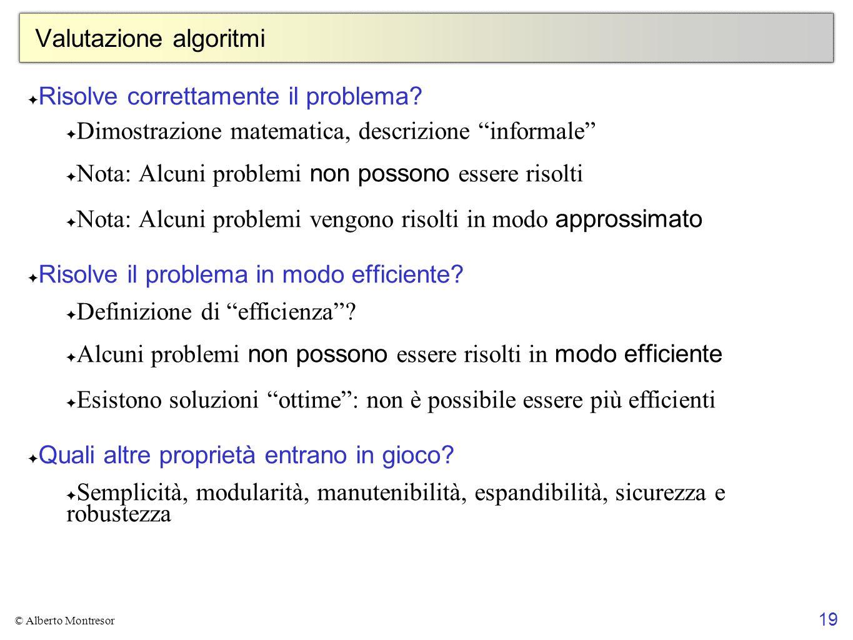 19 © Alberto Montresor Valutazione algoritmi Risolve correttamente il problema? Dimostrazione matematica, descrizione informale Nota: Alcuni problemi