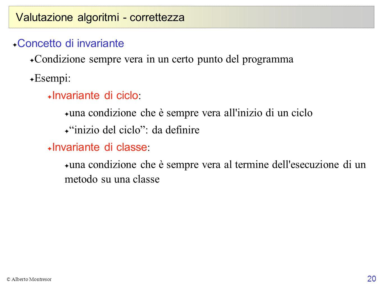 20 © Alberto Montresor Valutazione algoritmi - correttezza Concetto di invariante Condizione sempre vera in un certo punto del programma Esempi: Invar