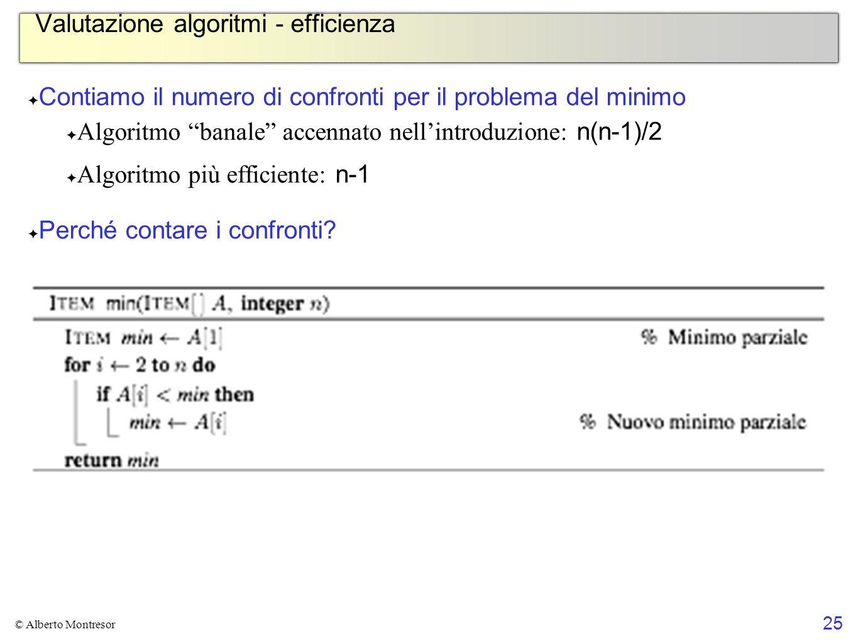 25 © Alberto Montresor Valutazione algoritmi - efficienza Contiamo il numero di confronti per il problema del minimo Algoritmo banale accennato nellin