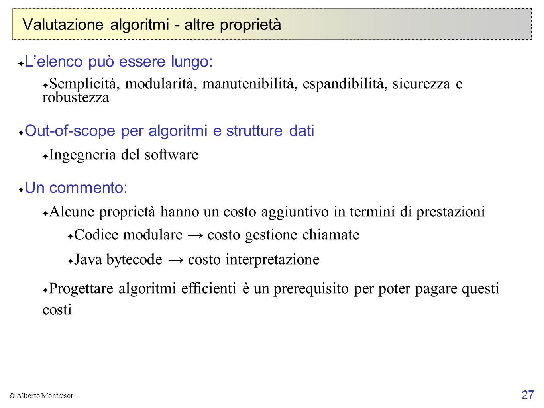27 © Alberto Montresor Valutazione algoritmi - altre proprietà Lelenco può essere lungo: Semplicità, modularità, manutenibilità, espandibilità, sicure
