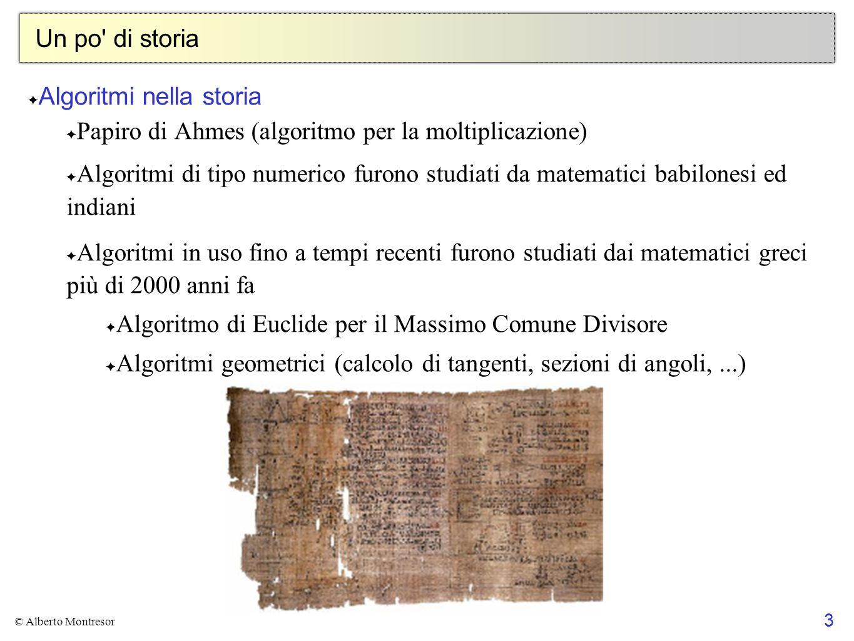 3 © Alberto Montresor Un po' di storia Algoritmi nella storia Papiro di Ahmes (algoritmo per la moltiplicazione) Algoritmi di tipo numerico furono stu